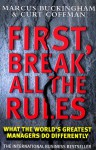 First, Break All the Rules: What the World's Greatest Managers Do Differently - Marcus Buckingham, Curt Coffman