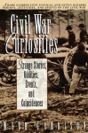 Civil War Curiosities : Strange Stories, Oddities, Events, and Coincidences - Webb Garrison