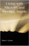 Living with Miracles and Meeting Angels - Peter Green, David West