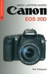 Magic Lantern Guides: Canon EOS 20D - Rob Sheppard