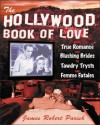 The Hollywood Book of Love : From True Romance and Blushing Brides to Tawdry Trysts and Femme Fatales - James Robert Parish