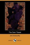 The Dark Flower (Dodo Press) - John Galsworthy