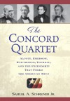 The Concord Quartet: Alcott, Emerson, Hawthorne, Thoreau and the Friendship That Freed the American Mind - Samuel A. Schreiner Jr.