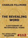The Revealing Word - A Dictionary Of Metaphysical Terms (The Sacred Books) - Charles Fillmore