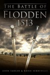 The Battle of Flodden 1513. John Sadler and Rose Serdiville - John Sadler