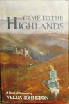 I Came to the Highlands: A Novel of Suspense - Velda Johnston
