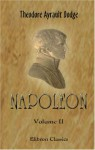 Warfare in the Age of Napoleon-Volume 2: The Egyptian and Syrian Campaigns & the Wars of the Second and Third Coalitions, 1798-1805 - Theodore Ayrault Dodge