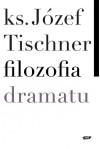 Filozofia dramatu - Józef Tischner