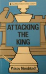 Attacking the King - Yakov Neishtadt
