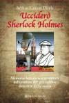 Ucciderò Sherlock Holmes - Arthur Conan Doyle