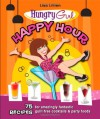 Hungry Girl Happy Hour: 75 Recipes for Amazingly Fantastic Guilt-Free Cocktails and Party Foods - Lisa Lillien