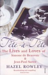 Tete a Tete: The Lives and Loves of Simone de Beauvoir and Jean-Paul Sartre - Hazel Rowley