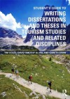 Student's Guide to Writing Dissertations and Theses in Tourism Studies and Related Disciplines - Tim Coles, David Timothy Duval, Gareth Shaw