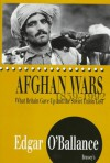 Afghan Wars, 1839-1992: What Britain Gave Up And The Soviet Union Lost - Edgar O'Ballance