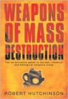 Weapons of Mass Destruction: The No-Nonsense Guide to Nuclear, Chemical and Biological Weapons Today - Robert Hutchinson
