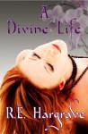 A Divine Life - R.E. Hargrave