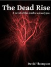 The Dead Rise: A Novel of the Zombie Apocalypse - David Thompson