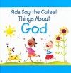 Kids Say the Cutest Things about God - Amanda Haley