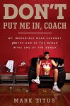 Don't Put Me In, Coach: My Incredible NCAA Journey from the End of the Bench to the End of the Bench - Mark Titus