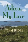 Adieu, My Love - Lynn M. Turner