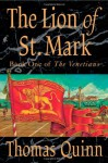 The Lion of St. Mark: Book One of The Venetians - Thomas Quinn