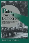 Paths Toward Democracy: The Working Class and Elites in Western Europe and South America - Ruth Berins Collier