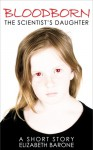 "Bloodborn: ""The Scientist's Daughter"" - Elizabeth Barone"