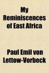 My Reminiscences Of East Africa (Classic Reprint) - Paul Emil Von Lettow-Vorbeck