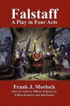 Falstaff: A Play in Four Acts - Frank J. Morlock, John Dennis, William Shakespeare