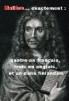 Molière... exactement : quatre en français, trois en anglais, et un dans finlandais (French Edition) - Molière