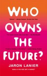 Who Owns the Future? - Jaron Lanier