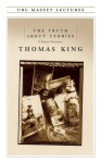 The Truth about Stories - Thomas King