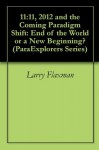 ParaExplorers Series: 11:11, 2012 and the Coming Paradigm Shifts: Are We Heading Towards a New Evolution? - Larry Flaxman, Marie D. Jones