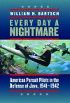 Every Day a Nightmare: American Pursuit Pilots in the Defense of Java, 1941-1942 (Williams-Ford Texas A&M University Military History Series) - William H. Bartsch, Anthony Weller