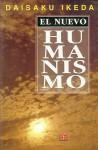 El Nuevo Humanismo - Jos' Antonio Aguilar Rivera, Daisaku Ikeda