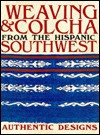 Weaving and Colcha from the Hispanic Southwest: Authentic Designs - William Wroth