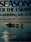 Seasons Of The Eskimo: A Vanishing Way Of Life - Fred Bruemmer