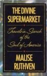 The Divine Supermarket: Shopping for God in America - Malise Ruthven