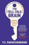 Tell-Tale Brain: Tales of the Unexpected from Inside Your Mind - V.S. Ramachandran