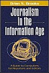 Journalism in the Information Age: A Guide to Computers for Reporters and Editors - Brian S. Brooks