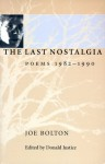 The Last Nostalgia: Poems 1982-1990 - Joe Bolton, Donald Justice
