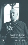 Geoffrey Fisher: Archbishop of Canterbury - David Hein