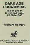 Dark Age Economics: Origins of Towns and Trade, A.D.600-1000 - Richard Hodges