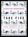 Take Five: Four Favorite Essays Plus One Never-Been-Seen Essay - Augusten Burroughs