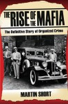 The Rise of the Mafia: The Definitive Story of Organized Crime - Martin Short