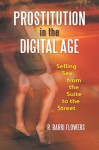 Prostitution in the Digital Age: Selling Sex from the Suite to the Street - R. Barri Flowers