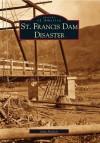 St. Francis Dam Disaster - John Nichols