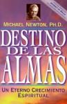 Destino de las Almas: Un Eterno Crecimiento Espiritual - Michael Newton, Edgar Rojas, Jorge Camargo Gonzalez