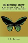 The Butterfly's Thighs: Mildly Provocative Poems on Sex, Purity, Legalism, and Lawlessness - C.C. Brighton