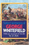 Select Sermons of George Whitefield With An Account Of His Life By J.C. Ryle - George Whitefield, J.C. Ryle, R. Elliot